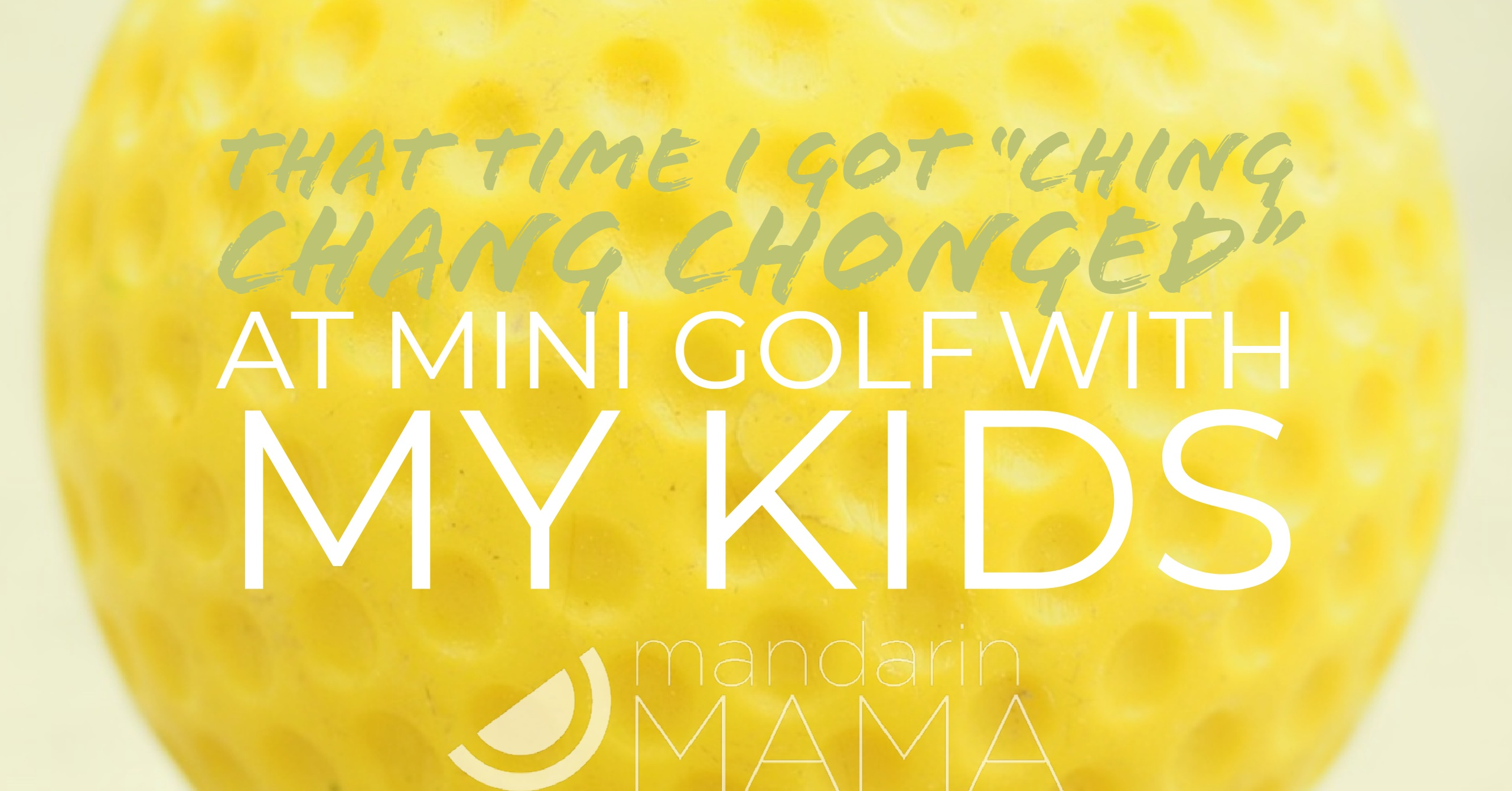 "That Time I Got ""Ching Chang Chonged"" At Mini Golf With My Kids"