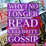 Why I No Longer Read Celebrity Gossip