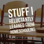 Stuff I Reluctantly Learned from Homeschooling, Vol 1