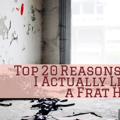 Top 20 Reasons Why I Actually Live in a Frat House