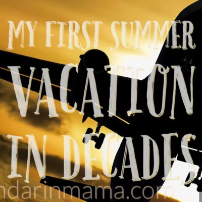 My First Summer Vacation in Decades