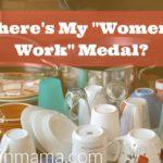 "Where's My ""Women's Work"" Medal?"
