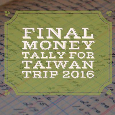 Final Money Tally for Taiwan Trip 2016