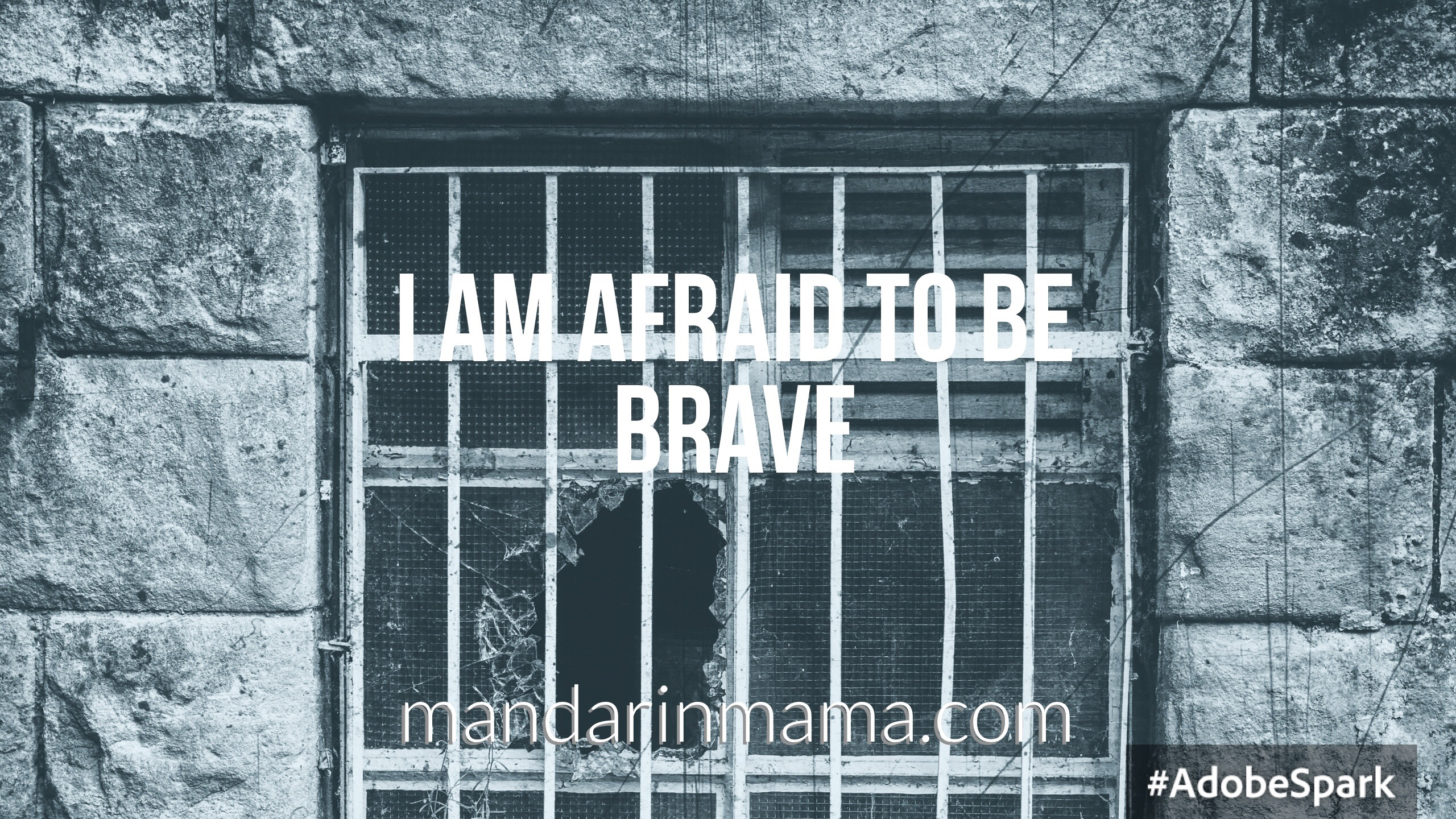 I Am Afraid to Be Brave
