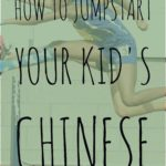 How to Jumpstart Your Kid's Chinese