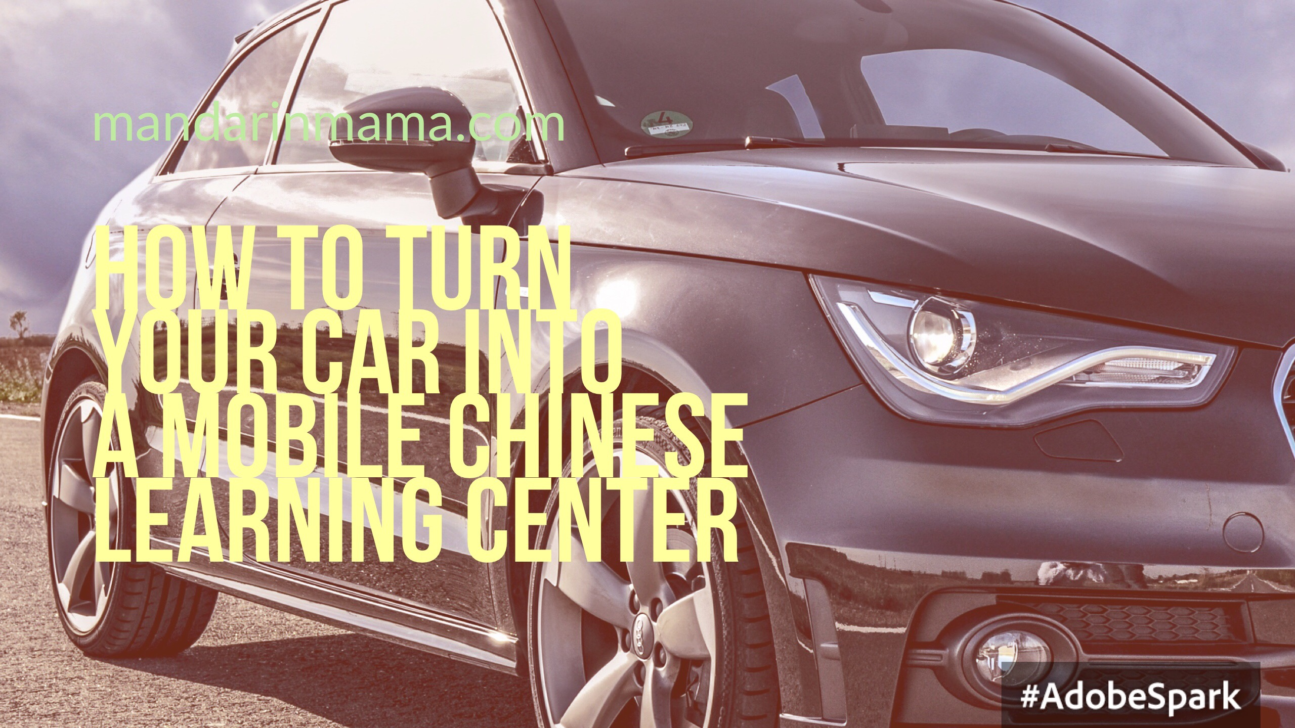 How to Turn Your Car into a Mobile Chinese Learning Center