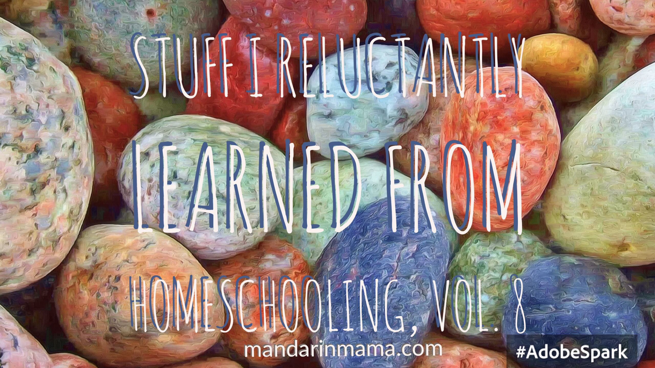 Stuff I Reluctantly Learned from Homeschooling, Vol. 8