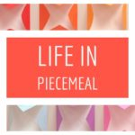 Life in Piecemeal