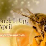 Suck It Up, April
