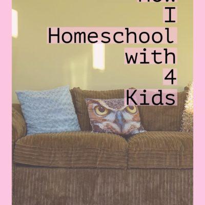 How I Homeschool with 4 Kids