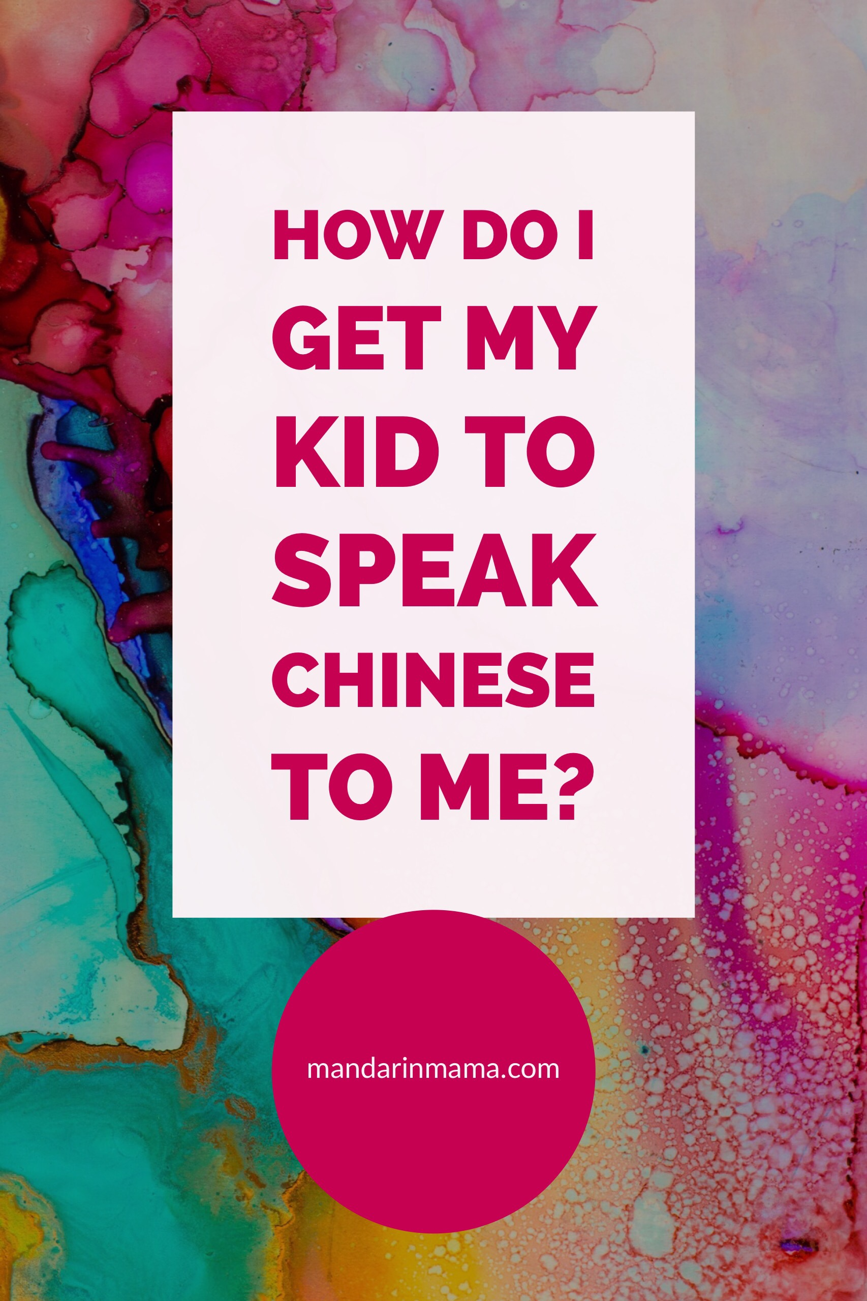 How Do I Get My Kid to Speak Chinese to Me?