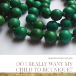 Do I Really Want My Child to be Unique?