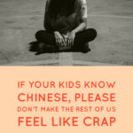 If Your Kids Know Chinese, Please Don't Make the Rest of Us Feel Like Crap