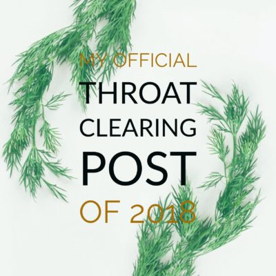 My Official Throat Clearing Post of 2018