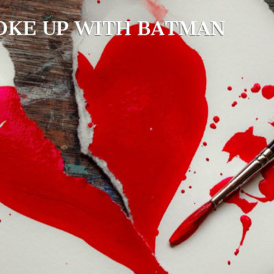 Why I Broke Up with Batman