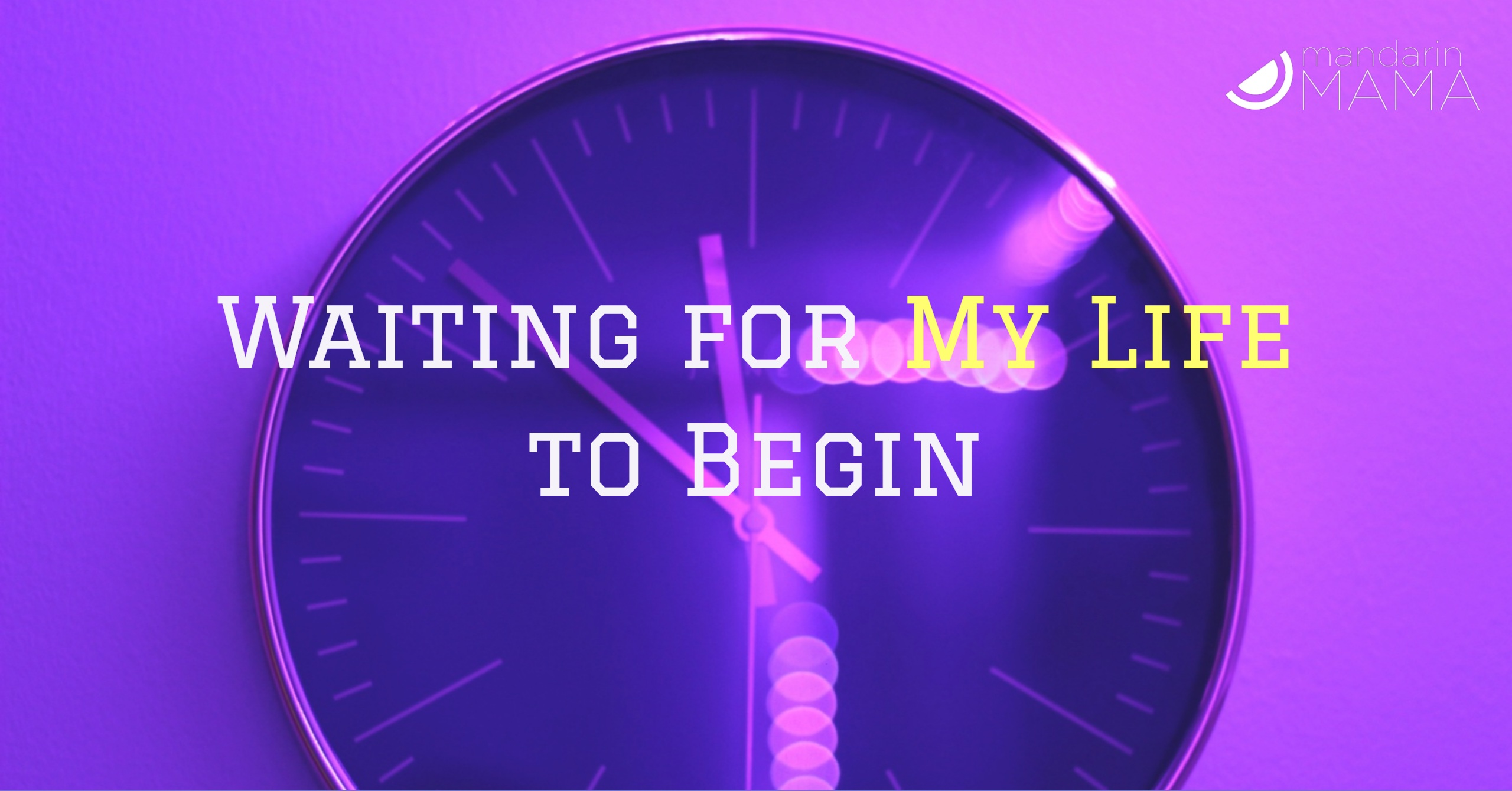 Waiting for My Life to Begin