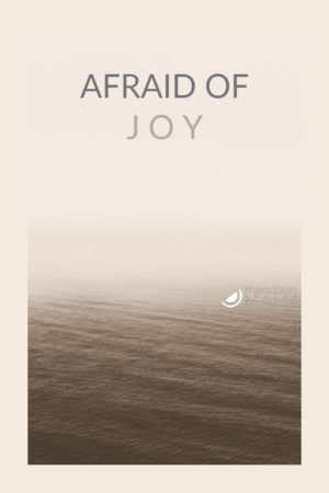 afraid of joy