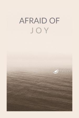 afraid of joy