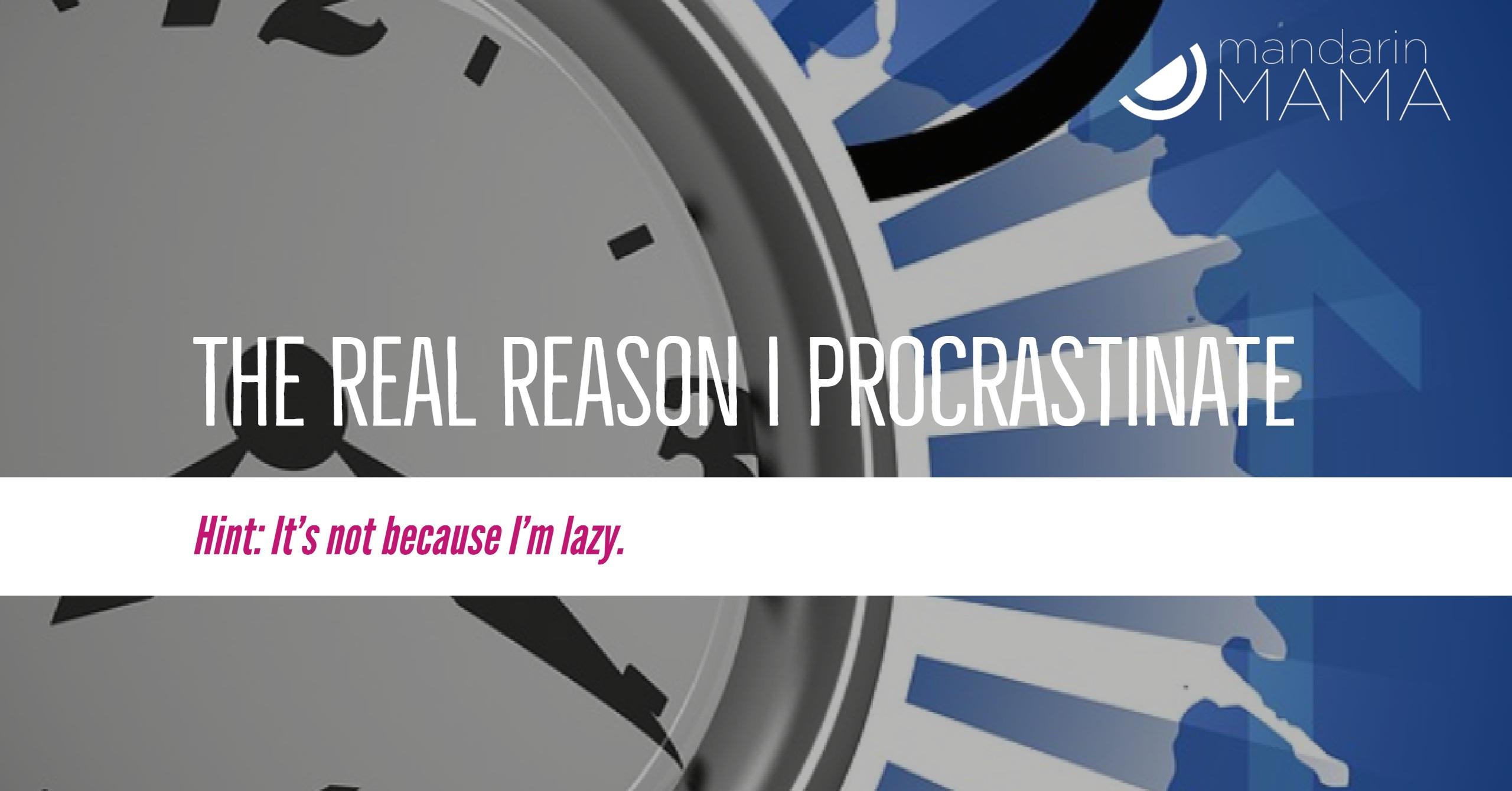 The Real Reason I Procrastinate