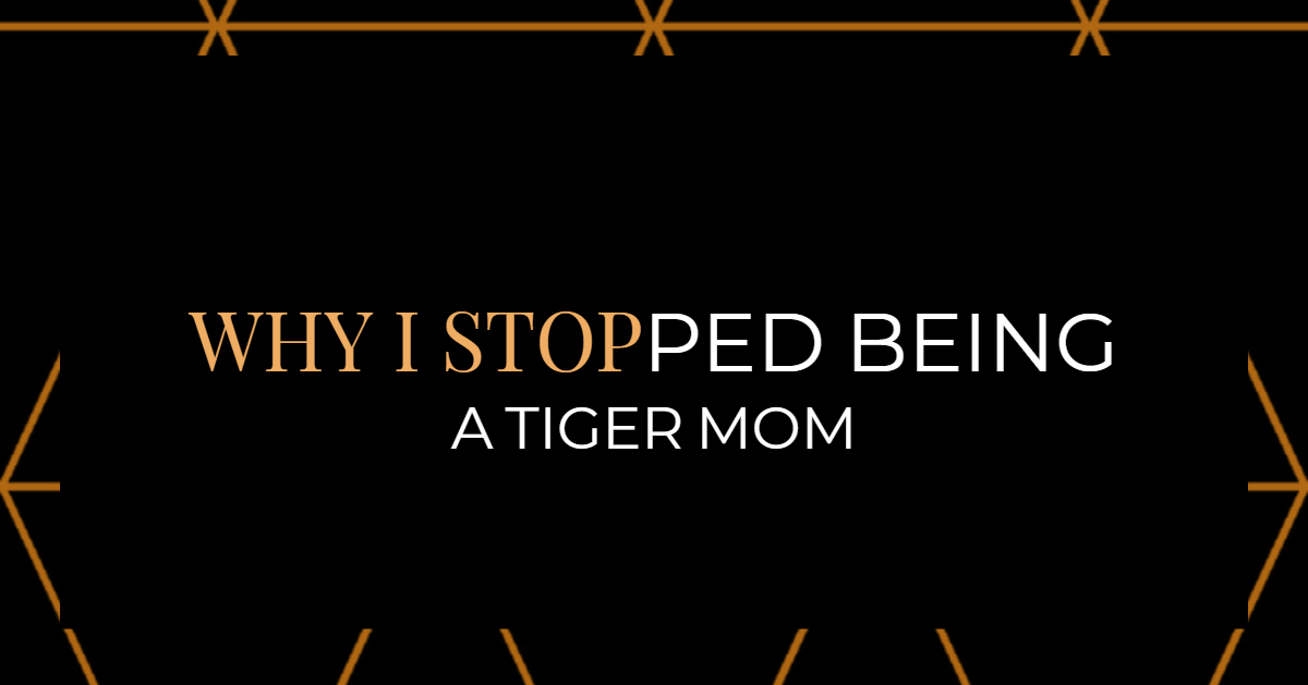 Why I Stopped Being a Tiger Mom