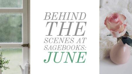 Behind the Scenes at Sagebooks: June