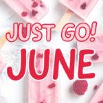 Just Go! June