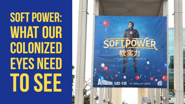Soft Power: What Our Colonized Eyes Need to See