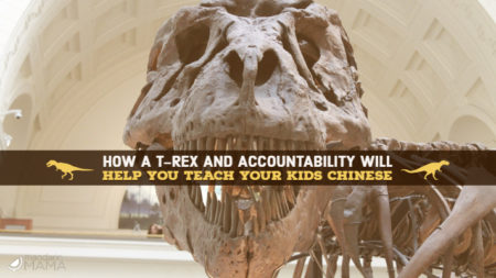 How a T-Rex and Accountability Will Help You Teach Your Kids Chinese