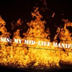 A Crisis: My Mid-Life Manifesto