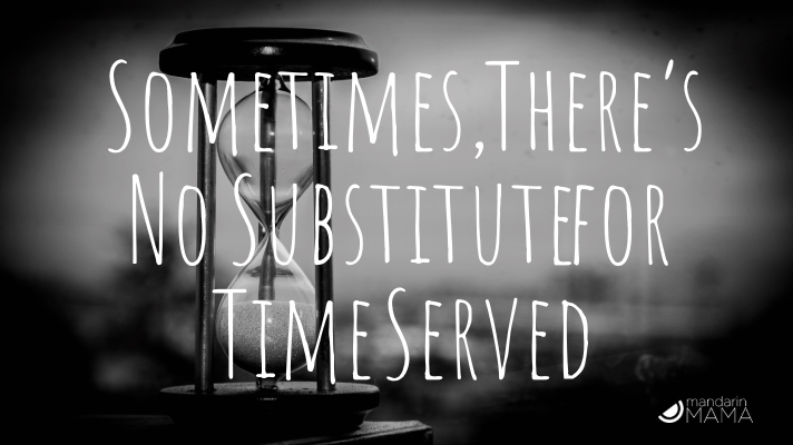 Sometimes, There Just Is No Substitution for Time Served