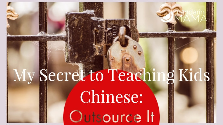 My Secret to Teaching Kids Chinese: Outsource It