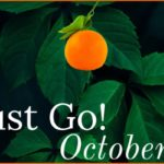 Just Go! October