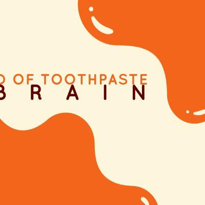 End of Toothpaste Brain