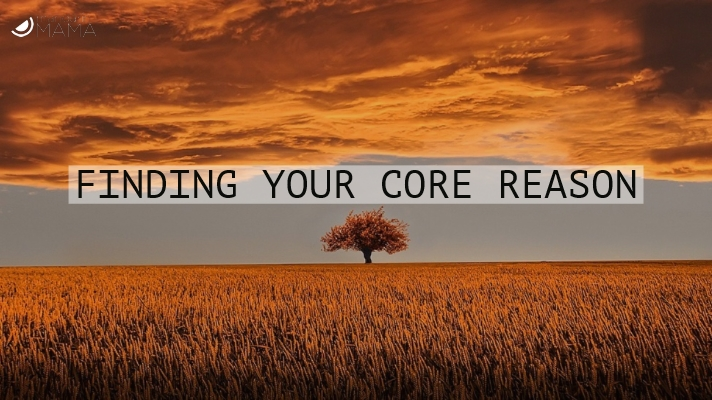 Finding Your Core Reason