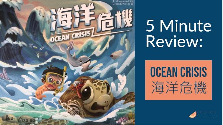 5 Minute Review: Ocean Crisis 海洋危機