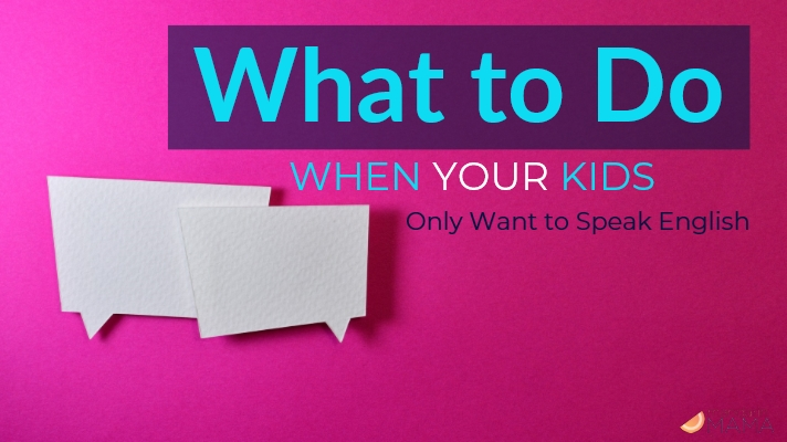 What to Do When Your Kids Only Want to Speak English
