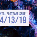 Mental Flotsam Issue: 04/13/19