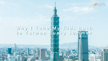 Why I Take My Kids Back to Taiwan Every Summer
