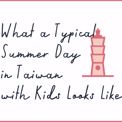 What a Typical Summer Day in Taiwan with Kids Looks Like