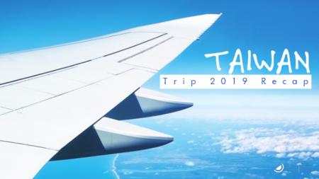 Taiwan Trip 2019 Recap