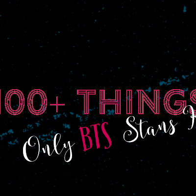 100+ Things Only BTS Stans Know