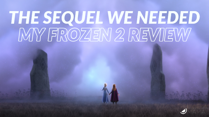 The Sequel We Needed: My Spoiler-Free Frozen 2 Review