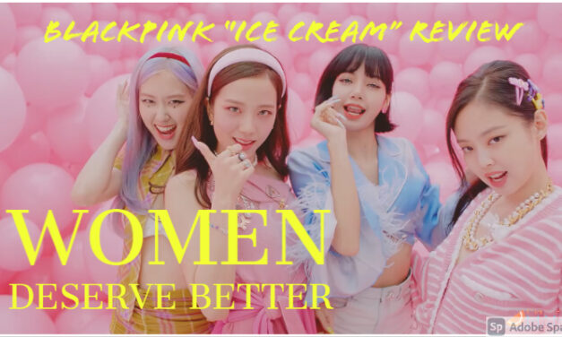 "Women Deserve Better: Blackpink ""Ice Cream"" With Selena Gomez Review"