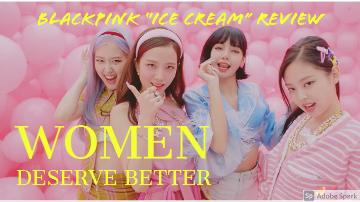 "Women Deserve Better: Blackpink ""Ice Cream"" With Selena Gomez Review"