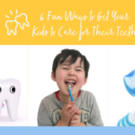 6 Fun Ways to Get Your Kids to Care for Their Teeth